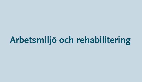 Arbetsmiljö och rehabilitering